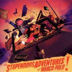 The Stupendous Adventures of Marco Polo! by Marco Polo