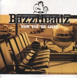 Bazzheadz - Now You're Gone